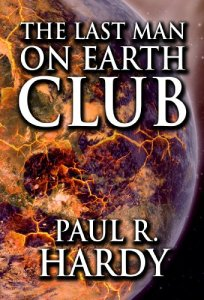 The Last Man on Earth Club by Paul R Hardy
